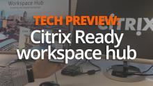 Tech Preview: Citrix Ready workspace hub