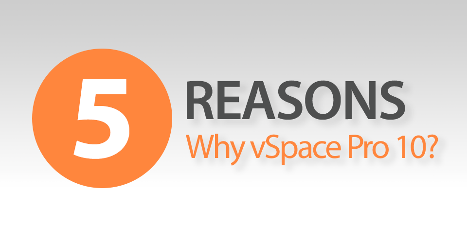 5 Reasons: Why vSpace Pro10?